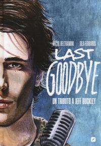 Last goodbye. Un tributo a Jeff Buckley - Beltramini Micol Ferraris Gea - wuz.it