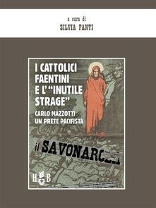"""I cattolici faentini e """"l'inutile strage"""". Carlo Mazzotti, un prete pacifista - Silvia Fanti - ebook"""