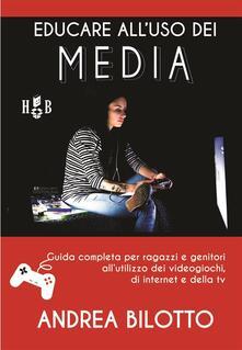 Educare all'uso dei Media. Guida completa per ragazzi e genitori all'utilizzo dei videogiochi, di Internet e della TV - Andrea Bilotto - ebook