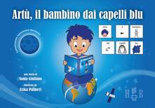 Lpgcsostenible.es Artù, il bambino dai capelli blu, in CAA (Comunicazione Aumentativa Alternativa). Ediz. illustrata Image