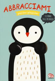 Listadelpopolo.it Abbracciami pulcino pinguino. Ediz. a colori Image
