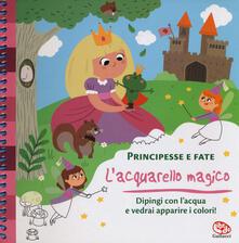 Antondemarirreguera.es Principesse e fate. L'acquarello magico. Ediz. a spirale. Con gadget Image