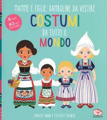 Camfeed.it Costumi da tutto il mondo. Mamme e figlie: bamboline da vestire. Ediz. a colori. Ediz. a spirale Image
