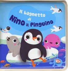 Fondazionesergioperlamusica.it Il bagnetto di Nino il pinguino. Impermealibri. Ediz. a colori. Con gadget Image