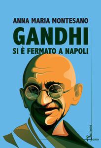 Gandhi si è fermato a Napoli - Anna Maria Montesano - copertina