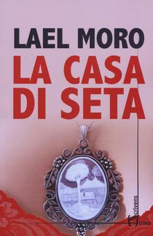 La casa di seta - Lael Moro - copertina