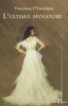 L' ultimo sposatore - Vincenza D'Esculapio - copertina