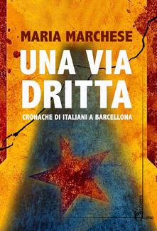 Una via dritta. Cronache di italiani a Barcellona - Maria Marchese - copertina