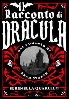 Il racconto di Dracula dal romanzo di Bram Stoker - Serenella Quarello - copertina