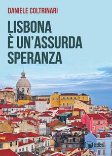 Lisbona è un'assurda speranza - Daniele Coltrinari - copertina
