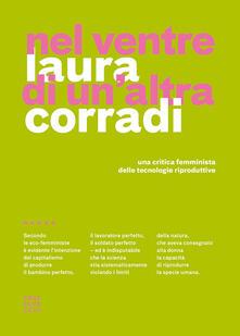 Nel ventre di un'altra Corradi. Una critica femminista delle tecnologie riproduttive - Laura Corradi - ebook