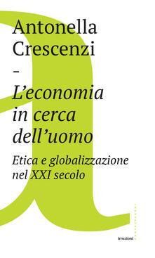 L' economia in cerca dell'uomo. Etica e globalizzazione nel XXI secolo - Antonella Crescenzi - ebook