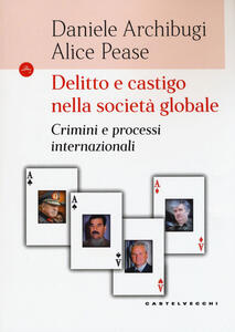 Delitto e castigo nella società globale. Crimini e processi internazionali - Daniele Archibugi,Alice Pease - copertina