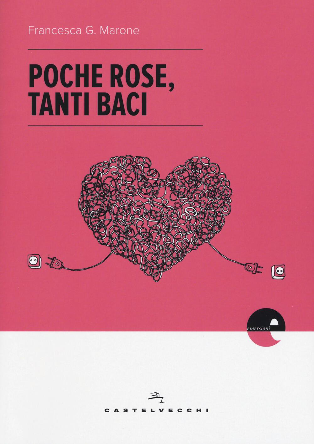 Risultati immagini per Poche Rose, tanti baci – Francesca G. Marone
