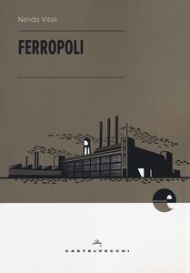 Ferropoli. La storia di Angela di Bagnoli e la musica del ferro - Nando Vitali - copertina