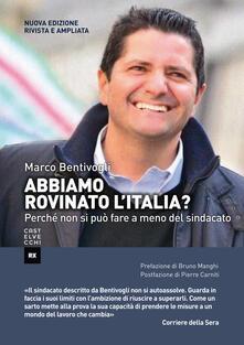 Abbiamo rovinato l'Italia? Perché non si può fare a meno del sindacato - Marco Bentivogli - ebook