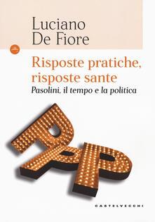 Risposte pratiche, risposte sante. Pasolini, il tempo e la politica.pdf