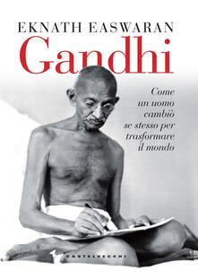 Gandhi. Come un uomo cambiò se stesso per trasformare il mondo - Eknath Easwaran - copertina
