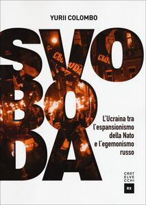 Svoboda. L'Ucraina tra l'espansionismo della Nato e l'egemonismo russo