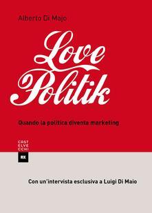 Lovepolitik. Quando la politica diventa marketing - Alberto Di Majo - ebook