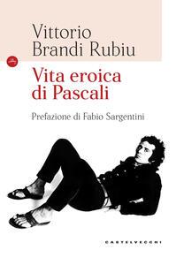 Vita eroica di Pascali. Ediz. illustrata