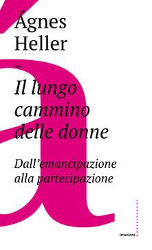 Il lungo cammino delle donne. Dall'emancipazione alla partecipazione - Ágnes Heller,Massimo De Pascale - ebook