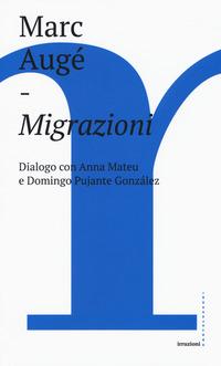Migrazioni. Dialogo con Anna Mateu e Domingo Pujante González - Augé Marc - wuz.it