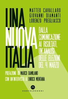 Una nuova Italia. Dalla comunicazione ai risultati, un'analisi delle elezioni del 4 marzo - Matteo Cavallaro,Giovanni Diamanti,Lorenzo Pregliasco - ebook