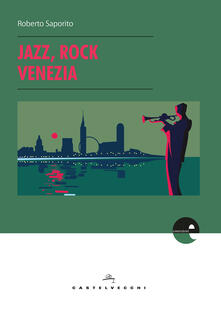 Jazz, rock, Venezia - Roberto Saporito - ebook