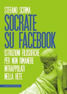 Socrate su Facebook. Istruzioni filosofiche per non rimanere intrappolati nella rete - Stefano Scrima - ebook