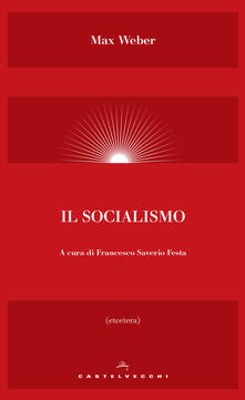 Il socialismo - Francesco Saverio Festa,Max Weber - ebook