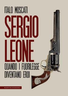 Listadelpopolo.it Sergio Leone. Quando i fuorilegge diventano eroi Image