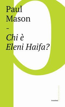 Chi è Eleni Haifa? - Paul Mason,Arianna Bartolozzi - ebook