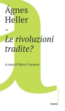 Le rivoluzioni tradite? - Ágnes Heller,Marco Carassai - ebook