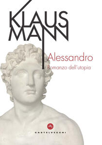 Libro Alessandro. Romanzo dell'utopia Klaus Mann