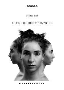 Le regole dell'estinzione - Matteo Fais - copertina