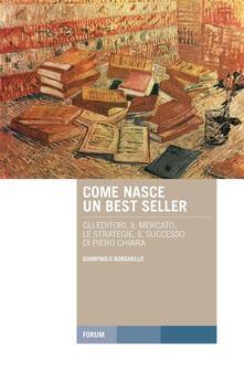 Come nasce un best seller. Gli editori, il mercato, le strategie, il successo di Piero Chiara - Giampaolo Borghello - ebook