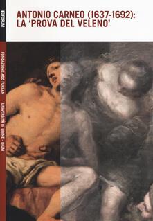 Antonio Carneo (1637-1692): la «prova del veleno»