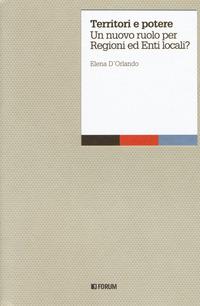 Territori e potere. Un nuovo ruolo per regioni ed enti locali? - D'Orlando Elena - wuz.it