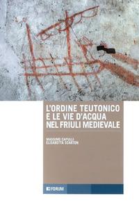 L' L' ordine teutonico e le vie d'acqua nel Friuli medievale - Capulli Massimo Scarton Elisabetta - wuz.it