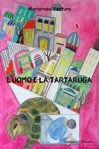 L' uomo e la tartaruga - Mariarosa Ventura - copertina