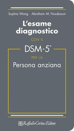 L' esame diagnostico con il DSM-5 per la persona anziana