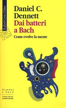 Dai batteri a Bach. Come evolve la mente - Daniel C. Dennett - copertina