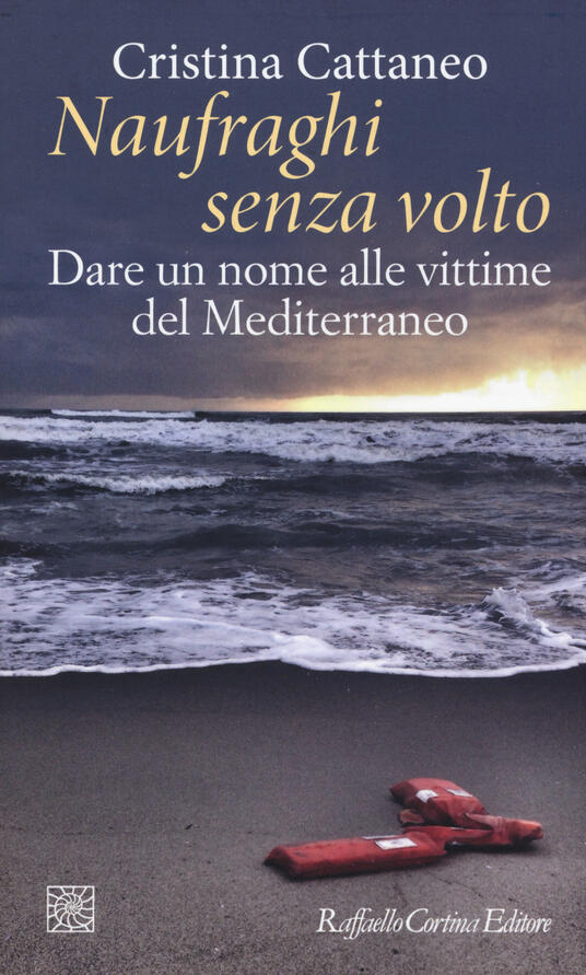 Naufraghi senza volto. Dare un nome alle vittime del Mediterraneo - Cristina Cattaneo - copertina
