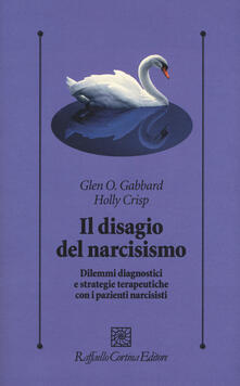 Il disagio del narcisismo. Dilemmi diagnostici e strategie terapeutiche con i pazienti narcisisti - Glen O. Gabbard,Holly Crisp - copertina