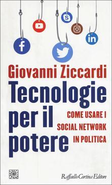Tecnologie per il potere. Come usare i social network in politica - Giovanni Ziccardi - copertina