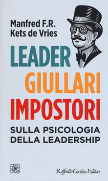 Leader, giullari e impostori. Sulla psicologia della leadership - Manfred Kets de Vries - copertina