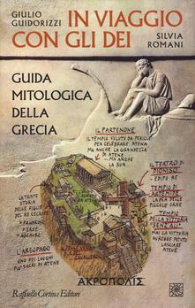 In viaggio con gli dei. Guida mitologica della Grecia - Giulio Guidorizzi,Silvia Romani - copertina