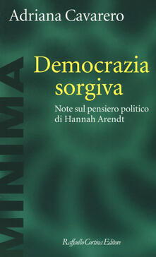 Democrazia sorgiva. Note al pensiero politico di Hanna Arendt.pdf