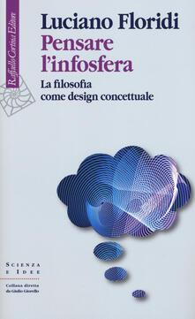 Pensare l'infosfera. La filosofia come design concettuale - Luciano Floridi - copertina